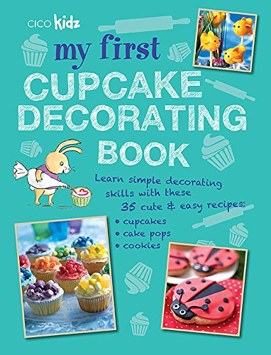 My First Cupcake Decorating Book: 35 Fun Ideas for Decorating Cupcakes, Cake Pops and more, for Children Aged 7 Years + from Ryland Peters & Small