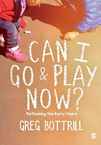 Can I Go and Play Now?: Rethinking the Early Years from SAGE Publications Ltd