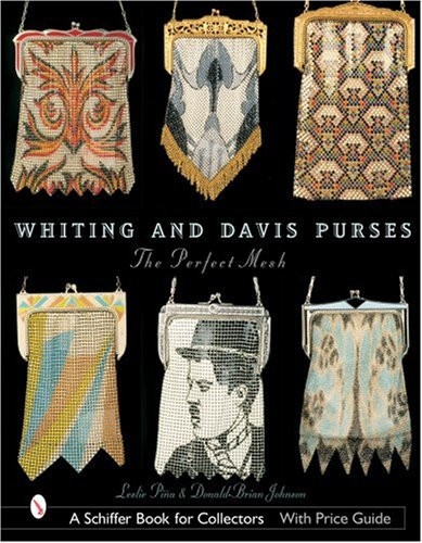 Whiting & Davis Purses: The Perfect Mesh (Schiffer Book for Collectors) from Schiffer Publishing