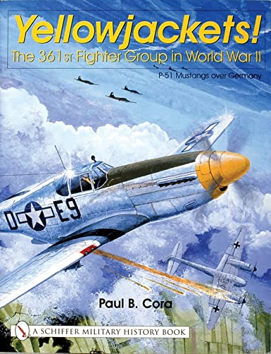 YELLOWJACKETS: The 361st Fighter Group in World War II - P-51 Mustangs Over Germany (Schiffer Military History) from Schiffer Publishing