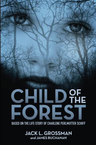 Child of the Forest: Based on the Life Story of Charlene Perlmutter Schiff from SPARK Publications