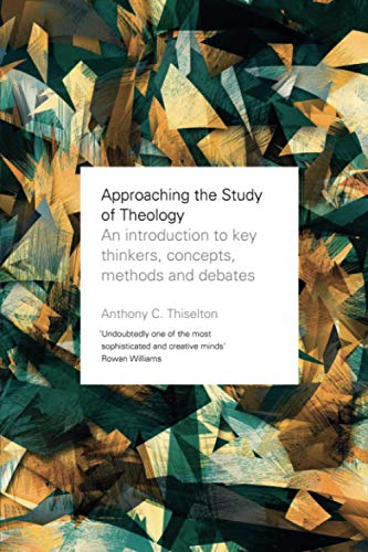 Approaching the Study of Theology: An Introduction to Key Thinkers, Concepts, Methods and Debates from SPCK Publishing