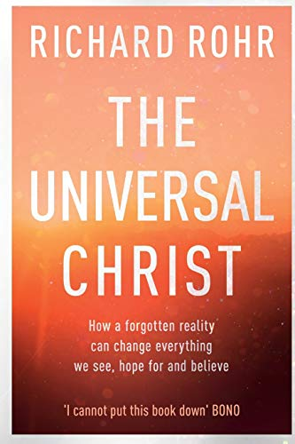 The Universal Christ: How a Forgotten Reality Can Change Everything We See, Hope For and Believe from SPCK Publishing