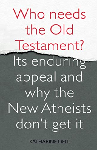 Who Needs the Old Testament?: Its Enduring Appeal and Why the New Atheists Don't Get it from SPCK Publishing