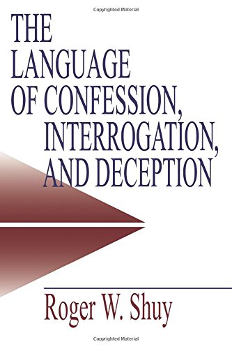 SHUY: THE LANGUAGE OF (P) CONFESSION, INTERROGATION ANDDECEPTION (Empirical Linguistics) from Sage Publications, Incorporated