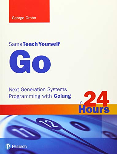 Go in 24 Hours, Sams Teach Yourself: Next Generation Systems Programming with Golang from Sams