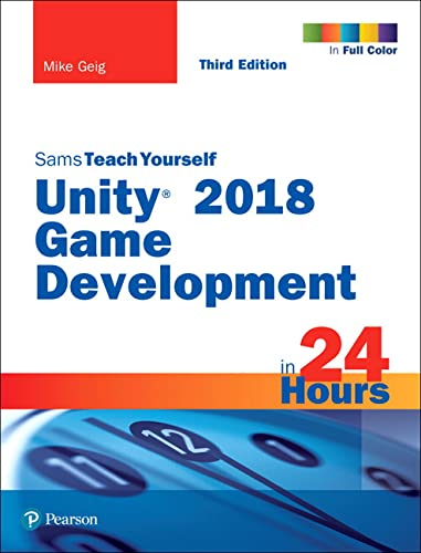 Unity 2018 Game Development in 24 Hours, Sams Teach Yourself from Sams