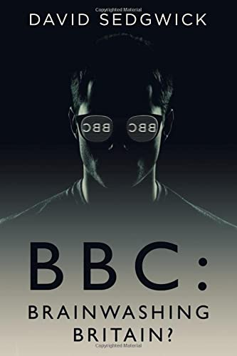 BBC: Brainwashing Britain?: How and why the BBC controls your mind from Sandgrounder