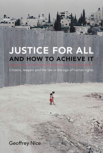 Justice For All and How to Achieve It: Citizens, lawyers and the law in the age of human rights from Scala Arts & Heritage Publishers Ltd