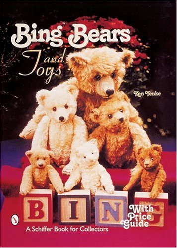 Bing™ Bears and Toys (Schiffer Book for Collectors) from Schiffer Publishing