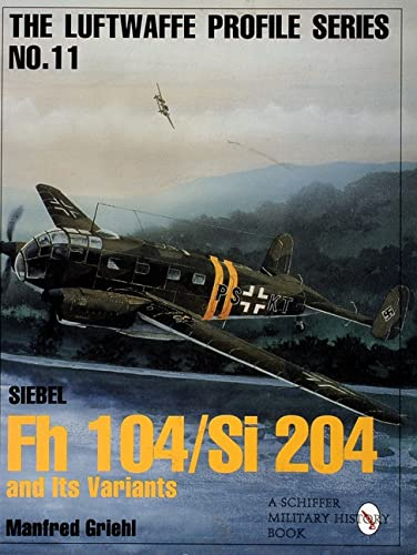 Siebel Fh 104/Si 204 & its Variants (Luftwaffe Profile): Siebel FH 104/Si 204 and Its Variants from Schiffer Publishing