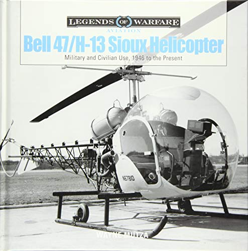 Bell 47/H-13 Sioux Helicopter: Military and Civilian Use, 1946 to the Present (Legends of Warfare: Aviation) from Schiffer Publishing