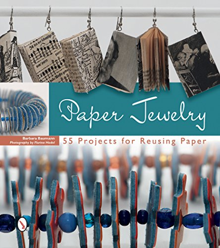 Paper Jewelry: 55 Projects for Reusing Paper from Schiffer Publishing