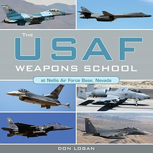 The USAF Weapons School at Nellis Air Force Base Nevada from Schiffer Publishing