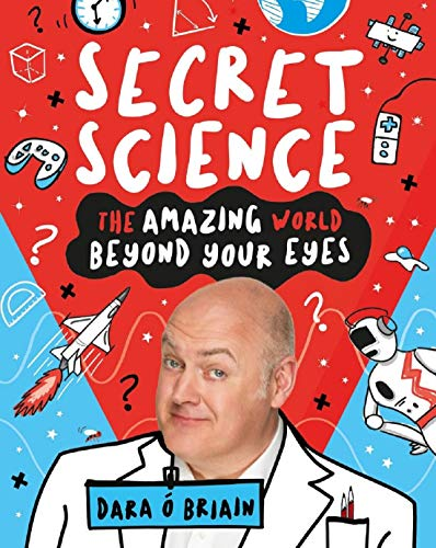 Secret Science: The Amazing World Beyond Your Eyes from Scholastic