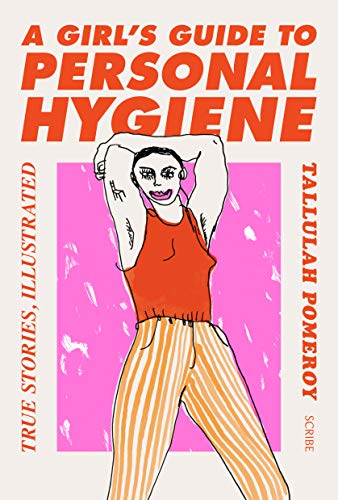 A Girl's Guide to Personal Hygiene: true stories, illustrated from Scribe UK