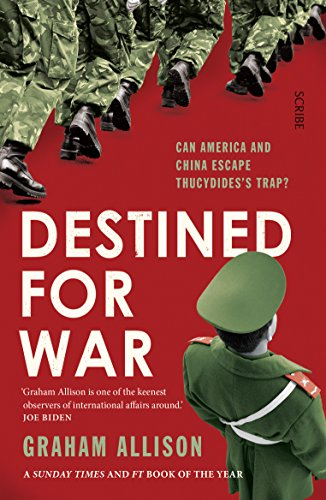 Destined for War: can America and China escape Thucydides's Trap? from Scribe UK
