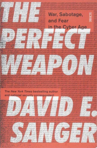 The Perfect Weapon: war, sabotage, and fear in the cyber age from Scribe UK