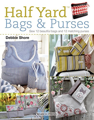 Half Yard (TM) Bags & Purses: Sew 12 Beautiful Bags and 12 Matching Purses from Search Press(UK)