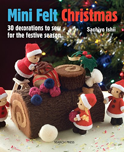 Mini Felt Christmas: 30 Decorations to Sew for the Festive Season from Search Press Ltd