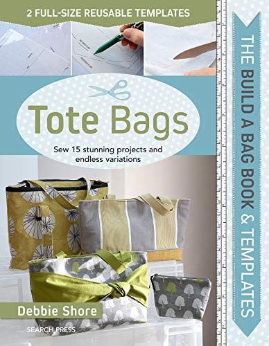 The Build a Bag Book: Tote Bags: Sew 15 Stunning Projects and Endless Variations from Search Press Ltd