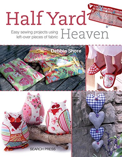 Half Yard™ Heaven: Easy sewing projects using left-over pieces of fabric from Search Press