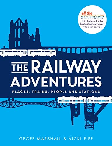 Railway Adventures, The Places, Trains, People and Stations from September Publishing