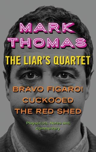 The Liar's Quartet: Bravo Figaro!, Cuckooed, The Red Shed - Playscripts, Notes and Commentary from September Publishing