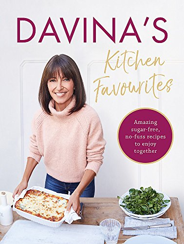 Davina's Kitchen Favourites: Amazing, sugar-free, no-fuss recipes to enjoy together from Seven Dials