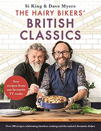 The Hairy Bikers' British Classics: Over 100 recipes celebrating timeless cooking and the nation's favourite dishes from Seven Dials