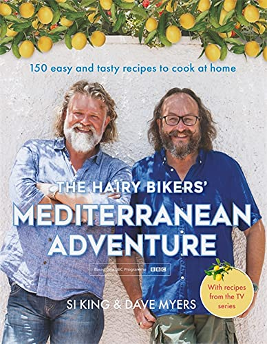 The Hairy Bikers' Mediterranean Adventure (TV tie-in): 150 easy and tasty recipes to cook at home from Seven Dials