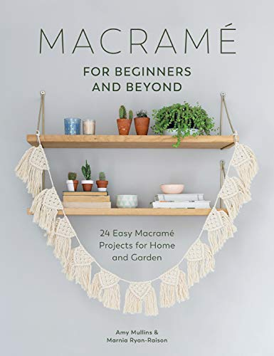 Macramé for Beginners and Beyond: 24 Easy Macramé Projects for Home and Garden from SewandSo
