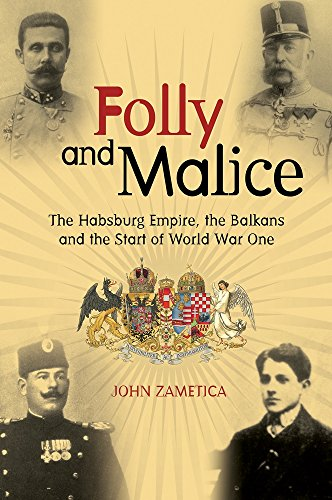 Folly and Malice: The Habsburg Empire, the Balkans and the Start of World War One from Shepheard-Walwyn (Publishers) Ltd