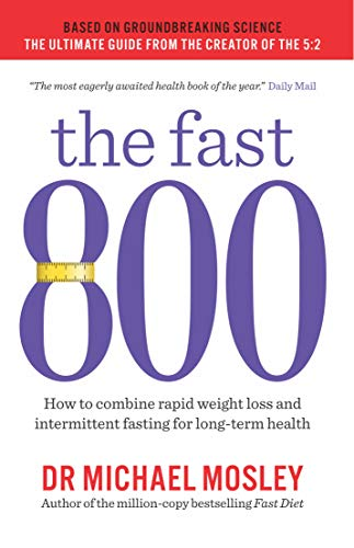 The Fast 800: How to combine rapid weight loss and intermittent fasting for long-term health from Short Books Ltd