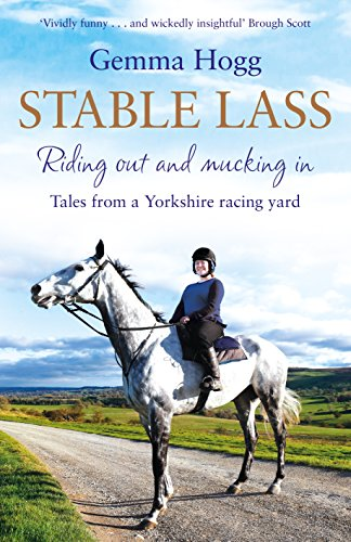 Stable Lass: Riding out and mucking in - tales from a Yorkshire racing yard from Sidgwick & Jackson