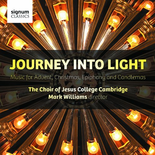 Journey Into Light: Music for Advent, Christmas, Epiphany and Candlemas by The Choir of Jesus College from Signum Classics