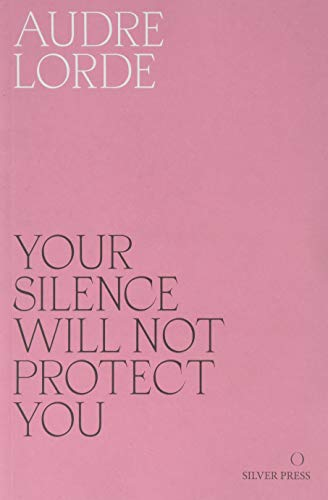 Your Silence Will Not Protect You: Essays and Poems from Silver Press