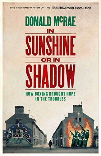 In Sunshine or in Shadow: How Boxing Brought Hope in the Troubles from Simon & Schuster