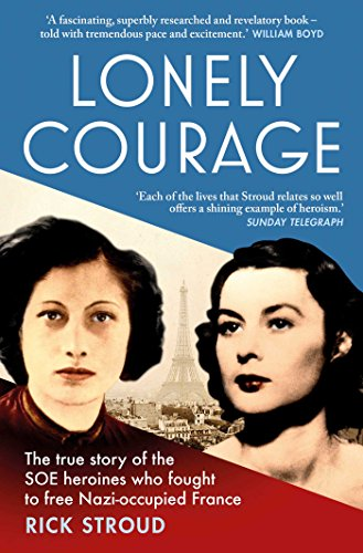 Lonely Courage: The true story of the SOE heroines who fought to free Nazi-occupied France from Simon & Schuster UK