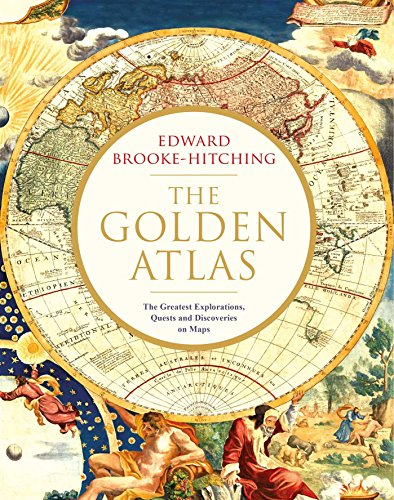 The Golden Atlas: The Greatest Explorations, Quests and Discoveries on Maps from Simon & Schuster UK