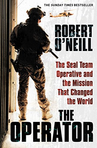 The Operator: The Seal Team Operative And The Mission That Changed The World from Robert O'Neill