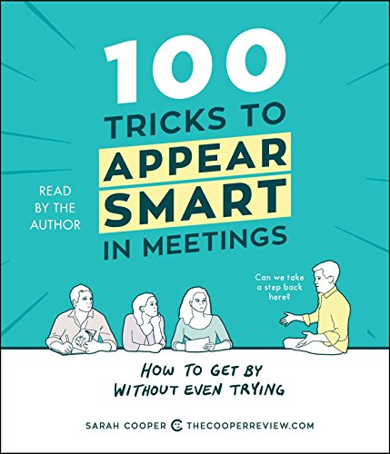 100 Tricks to Appear Smart in Meetings: How to Get by Without Even Trying from Simon & Schuster