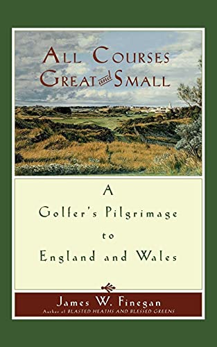 All Courses Great And Small: A Golfer's Pilgrimage to England and Wales from Simon & Schuster