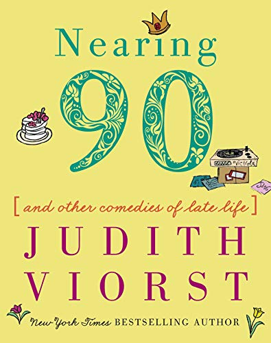 Nearing Ninety: And Other Comedies of Late Life (Judith Viorst's Decades) from Simon & Schuster USA