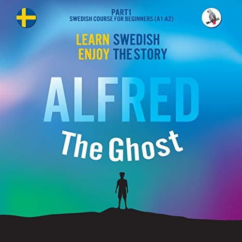 Alfred the Ghost. Part 1 - Swedish Course for Beginners. Learn Swedish - Enjoy the Story. from Skapago Publishing