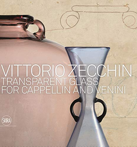 Vittorio Zecchin: Transparent Glass for Cappellin and Venini from Skira Editore