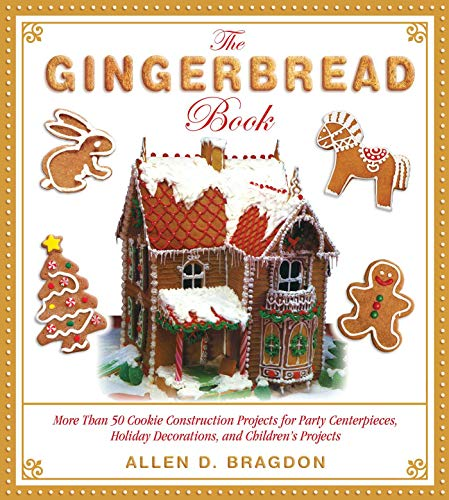 The Gingerbread Book: More Than 50 Cookie Construction Projects for Party Centerpieces, Holiday Decorations, and Children's Projects from Skyhorse Publishing