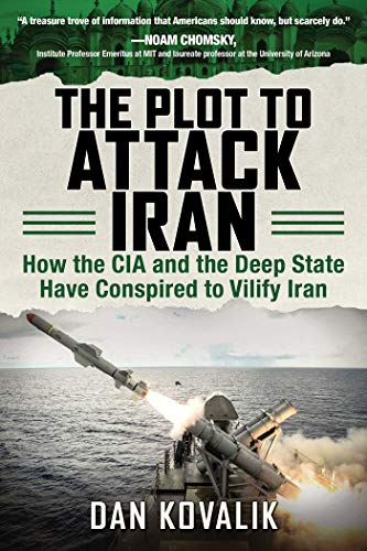 The Plot to Attack Iran: How the CIA and the Deep State Have Conspired to Vilify Iran from Skyhorse Publishing