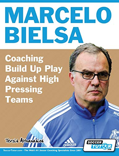 Marcelo Bielsa - Coaching Build Up Play Against High Pressing Teams from SoccerTutor.com Ltd.