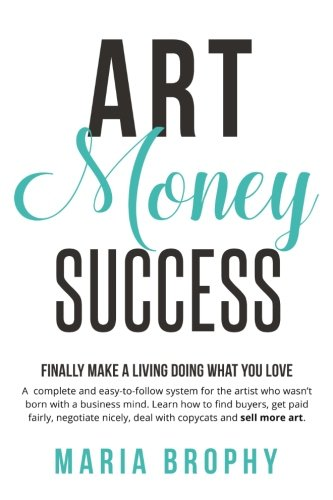 Art Money & Success: A complete and easy-to-follow system for the artist who wasn't born with a business mind. Learn how to find buyers, get paid ... nicely, deal with copycats and sell more art. from Son of the Sea, Inc.